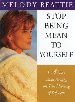 Image for Stop Being Mean to Yourself: A Story About Finding The True Meaning of Self-Love