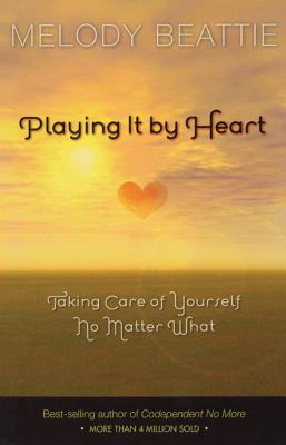 Playing It by Heart: Taking Care of Yourself No Matter What, Beattie, Melody