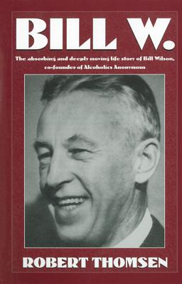 Image for Bill W: The absorbing and deeply moving life story of Bill Wilson, co-founder of Alcoholics Anonymous