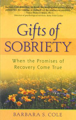 Gifts of Sobriety: When the Promises of Recovery Come True, Barbara S. Cole