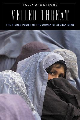 Image for Veiled Threat: The Hidden Power of the Women of Afghanistan