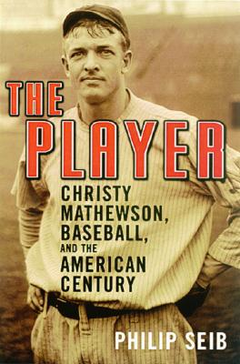 Image for The Player: Christy Mathewson, Baseball, and the American Century