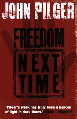 Freedom Next Time, Pilger, John