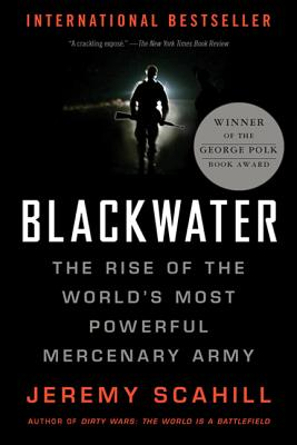 Blackwater: The Rise of the World's Most Powerful Mercenary Army [Revised and Updated], SCAHILL, Jeremy