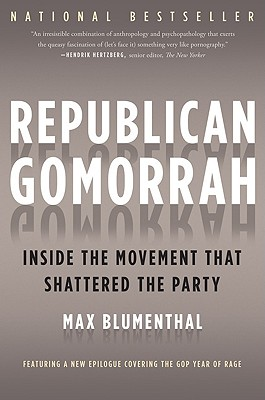 Republican Gomorrah: Inside the Movement that Shattered the Party, Max Blumenthal
