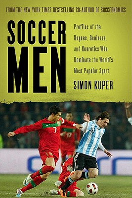"Image for ""Soccer Men: Profiles of the Rogues, Geniuses, and Neurotics Who Dominate the World's Most Popular Sport"""
