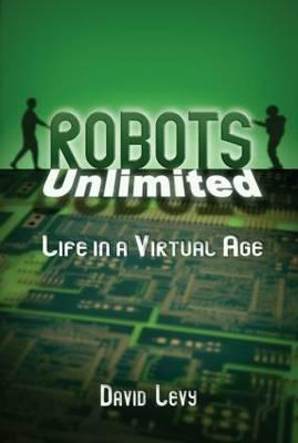 Robots Unlimited: Life in a Virtual Age, Levy, David