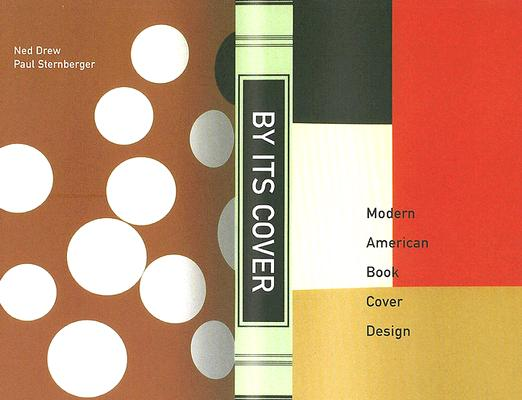 By Its Cover: Modern American Book Cover Design, Drew, Ned; Sternberge, Paul