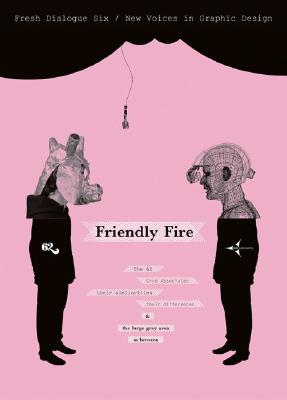 Fresh Dialogue 6: Friendly Fire (New Voices in Graphic Design) (Fresh Dialogue) (v. 6)