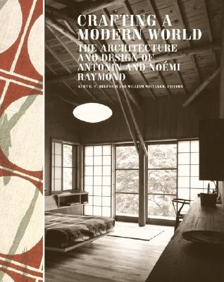 Image for Crafting a Modern World: The Architecture and Design of Antonin and Noémi Raymond