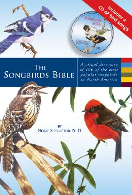 Image for SONGBIRDS BIBLE, THE A VISUAL DIRECTORY OF 100 OF THE MOST POPULAR SONGBIRDS IN NORTH AMERICA