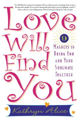 Image for Love Will Find You: 9 Magnets to Bring You and Your Soulmate Together
