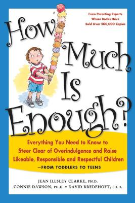 How Much Is Enough?: Everything You Need to Know to Steer Clear of Overindulgence and Raise Likeable, Responsible and Respectful Ch, Clarke Ph.D., Ph.D. Jean Illsley; Dawson Ph.D., Ph.D. Connie; Bredehoft Ph.D., Ph.D. David