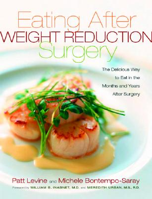 Image for Eating Well After Weight Loss Surgery: Over 140 Delicious Low-Fat High-Protein Recipes to Enjoy in the Weeks, Months and Years After Surgery