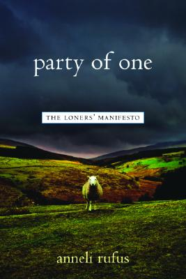 Party of One: The Loners' Manifesto, Anneli Rufus