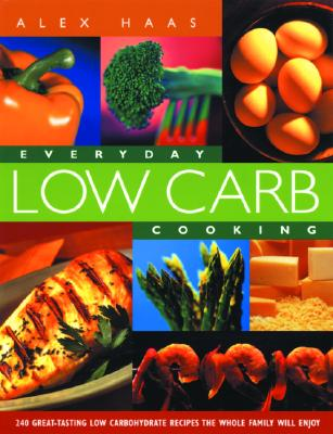 Image for Everyday Low Carb Cooking: 240 Great-Tasting Low Carbohydrate Recipes the Whole Family will Enjoy