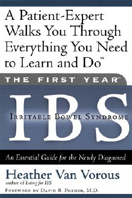 The First Year - Ibs: (Irritable Bowel Syndrome) An Essential Guide for the Newly Diagnosed, Van Vorous, Heather;Vorous, Heather Van
