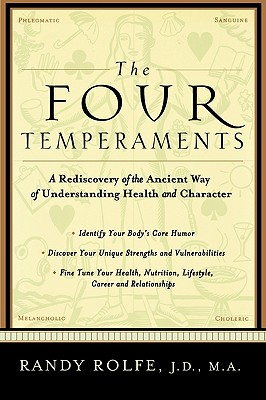 The Four Temperaments: A Rediscovery of the Ancient Way of Understanding Health and Character, Randy Rolfe