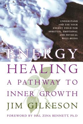 Energy Healing: A Pathway to Inner Growth, Gilkeson, Jim; Bennett, Hal Zina