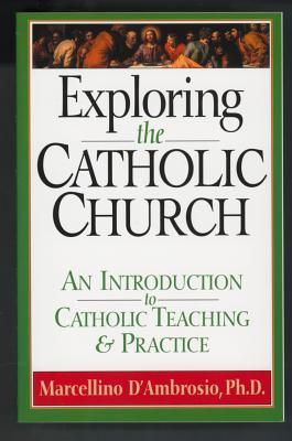 Exploring the Catholic Church : An Introduction to Catholic Teaching and Practice