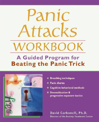 Panic Attacks Workbook: A Guided Program for Beating the Panic Trick, Carbonell, David