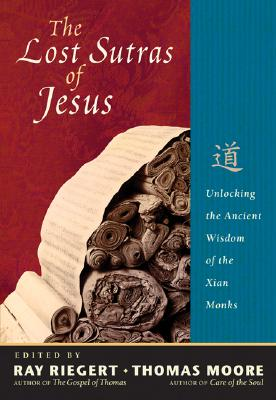 Image for The Lost Sutras of Jesus: Unlocking the Ancient Wisdom of the Xian Monks
