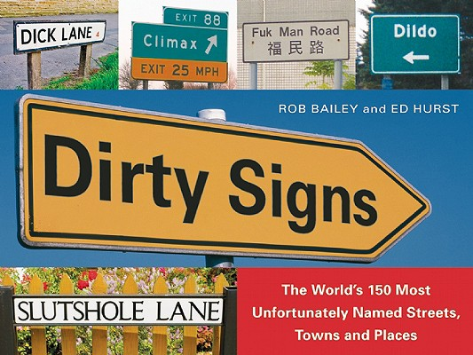 Image for Dirty Signs: The World's 150 Most Unfortunately Named Streets, Towns and Places