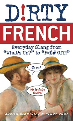 Image for Dirty French: Everyday Slang from What's Up? to F*%# Off! (Dirty Everyday Slang)