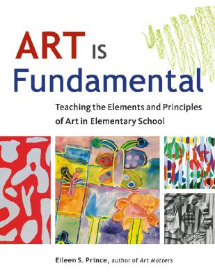 Image for Art Is Fundamental: Teaching the Elements and Principles of Art in Elementary School