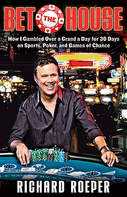 Image for Bet the House: How I Gambled Over a Grand a Day for 30 Days on Sports, Poker, and Games of Chance