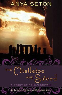 The Mistletoe and Sword: A Story of Roman Britain (Rediscovered Classics), Seton, Anya