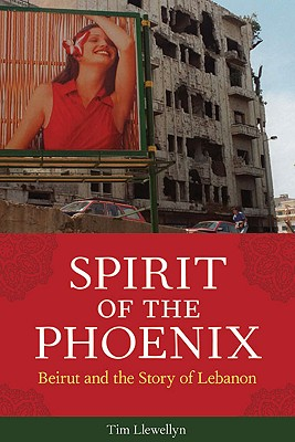 Spirit of the Phoenix: Beirut and the Story of Lebanon, Tim Llewellyn