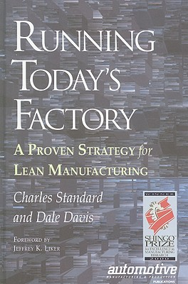 Running Today's Factory: A Proven Strategy for Lean Manufacturing, Dale Davis; Charles Standard