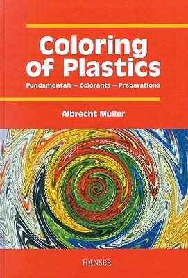 Coloring of Plastics: Fundamentals - Colorants - Preparations, M�ller, Albrecht