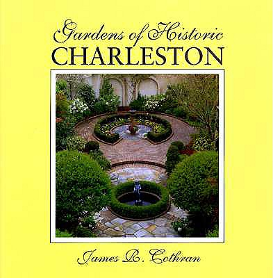 GARDENS OF HISTORIC CHARLESTON, COTHRAN, JAMES R.