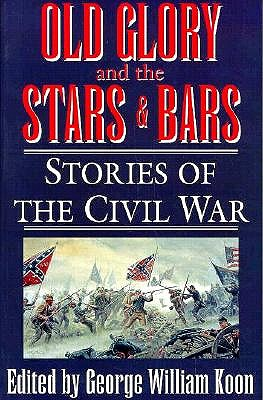 Image for Old Glory and the Stars and Bars: Stories of the Civil War
