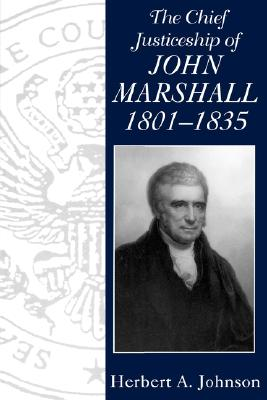 The Chief Justiceship of John Marshall, 1801-1835 (Chief Justiceships of the United States Supreme Court (Paperback)), Johnson, Herbert A.