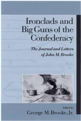 Image for Ironclads and Big Guns of the Confederacy : The Journal and Letters of John M. Brooke (Studies in Maritime History)