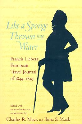 Image for Like a Sponge Thrown into Water: Francis Lieber's European Travel Journal of 1844-1845 (Non Series)