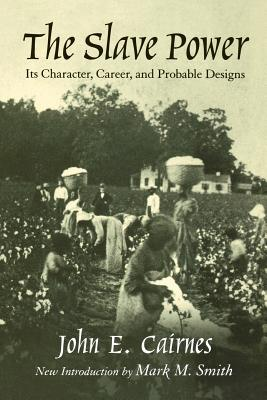 Image for The Slave Power: Its Character, Career, and Probable Designs: Being an Attempt to Explain the Real Issues Involved in the American Contest (Southern Classics)