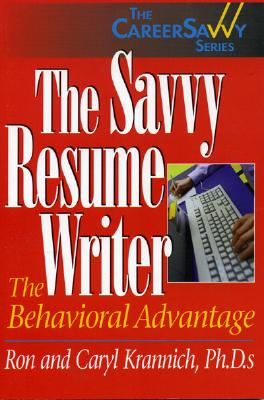 The Savvy Resume Writer: The Behavioral Advantage, Krannich, Ronald L.; Krannich, Caryl