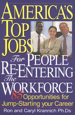 America's Top Jobs for People Re-Entering the Workforce, Caryl Krannich, Ron Krannich