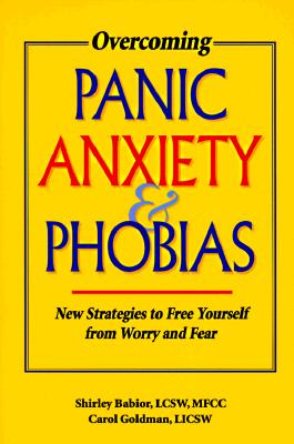 Image for Overcoming Panic, Anxiety, & Phobias: New Strategies to Free Yourself from Worry and Fear