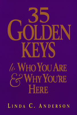 35 Golden Keys to Who You Are & Why You're Here, Linda C. Anderson