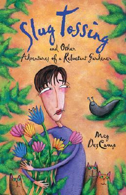 Slug Tossing: And Other Adventures of a Reluctant Gardener, Descamp, Meg