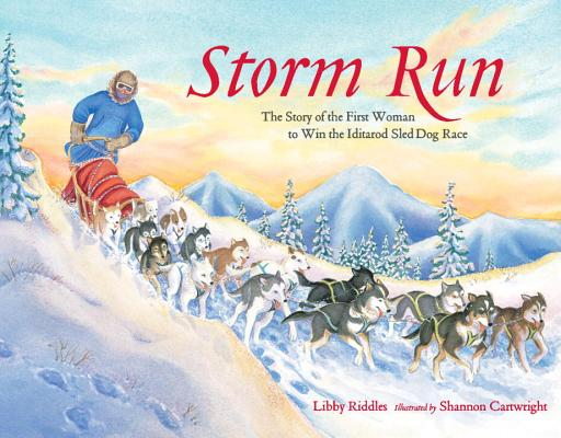 Storm Run: The Story of the First Woman to Win the Iditarod Sled Dog Race, Riddles, Libby