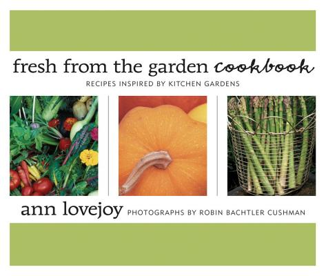 Fresh from the Garden Cookbook: Recipes Inspired by Kitchen Gardens, Lovejoy, Ann