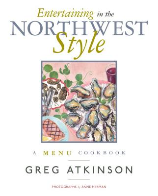 Image for Entertaining in the Northwest Style: A Menu Cookbook