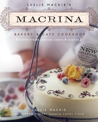 Image for Leslie Mackie's Macrina Bakery and Cafe Cookbook: Favorite Breads, Pastries, Sweets and Savories