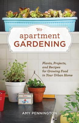 Image for Apartment Gardening: Plants, Projects, and Recipes for Growing Food in Your Urban Home